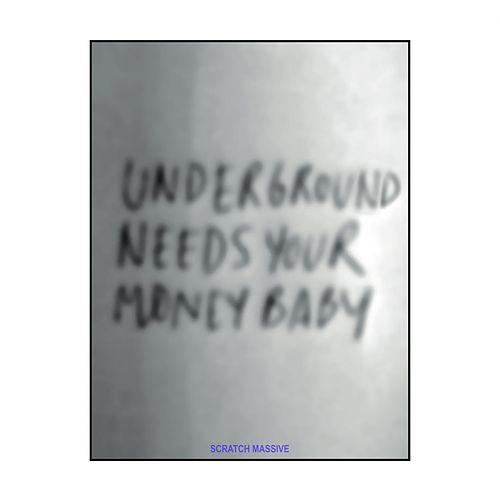 Underground Needs Your Money Baby di Scratch Massive