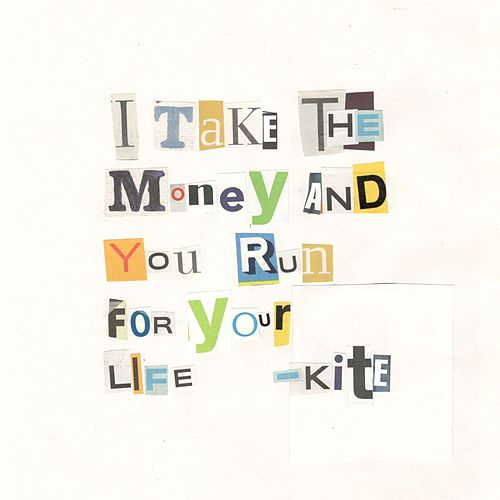 I Take the Money and You Run for Your Life von Kite