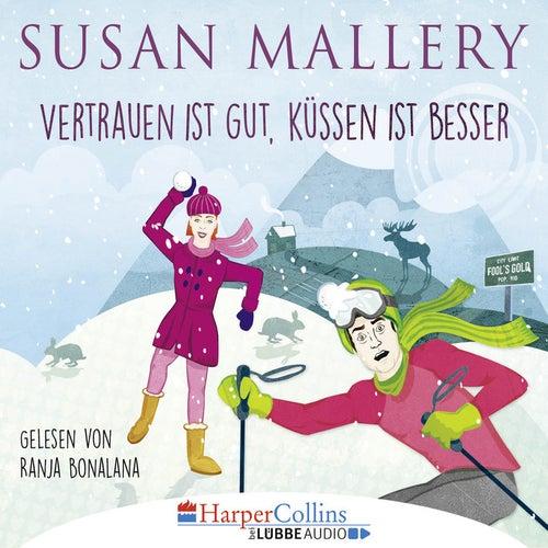 Vertrauen ist gut, Küssen ist besser (Gekürzt) von Susan Mallery