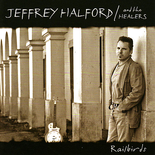Railbirds by Jeffrey Halford & the Healers