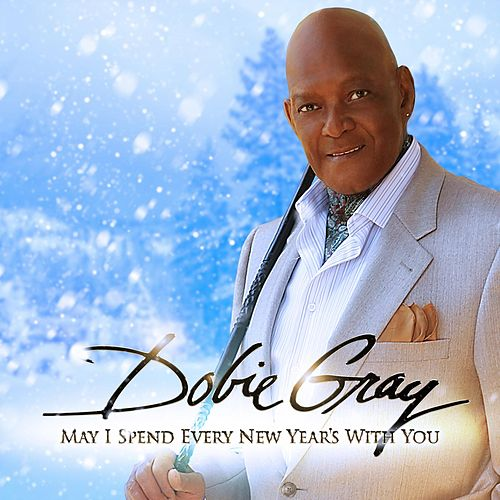 May I Spend Every New Year's With You by Dobie Gray