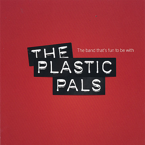 The band that´s fun to be with by The Plastic Pals