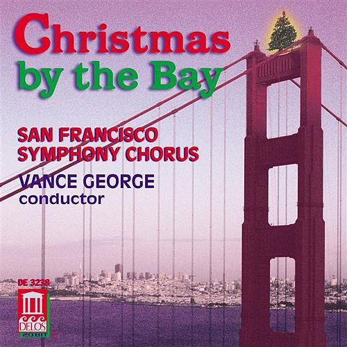 CHRISTMAS BY THE BAY (San Francisco Symphony Chorus, George) de Various Artists