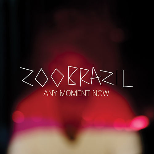 Any Moment Now (Bonus Track Version) by Zoo Brazil