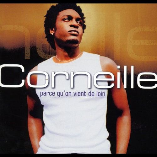 Parce qu'on vient de loin de Corneille