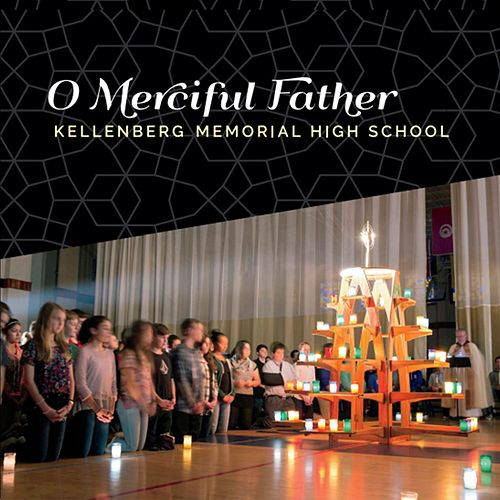 O Merciful Father de Kellenberg Memorial High School /