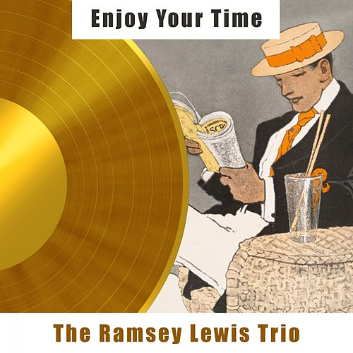 Enjoy Your Time by Ramsey Lewis