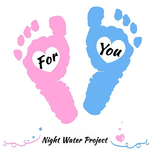 For You by Night Water Project