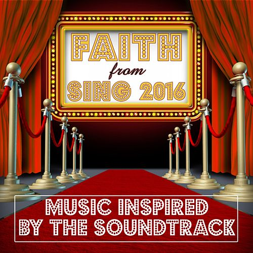 Faith (From 'Sing' 2016) Music Inspired by the Soundtrack by Various Artists