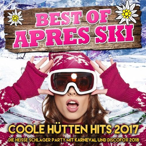 Best of Apres Ski - Coole Hütten Hits 2017 (Die heisse Schlager Party mit Karneval und Discofox 2018) von Various Artists