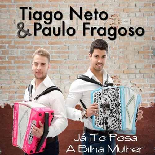 Já Te Pesa a Bilha Mulher by Tiago Neto & Paulo Fragoso
