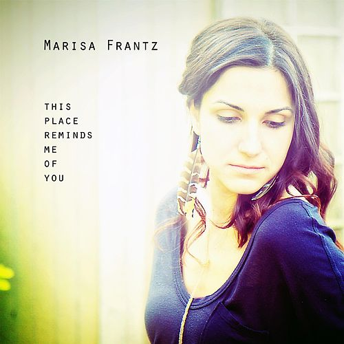 This Place Reminds Me of You by Marisa Frantz