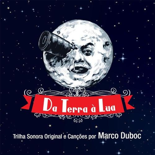 Da Terra à Lua (Trilha Sonora Original e Canções) de Marco Duboc