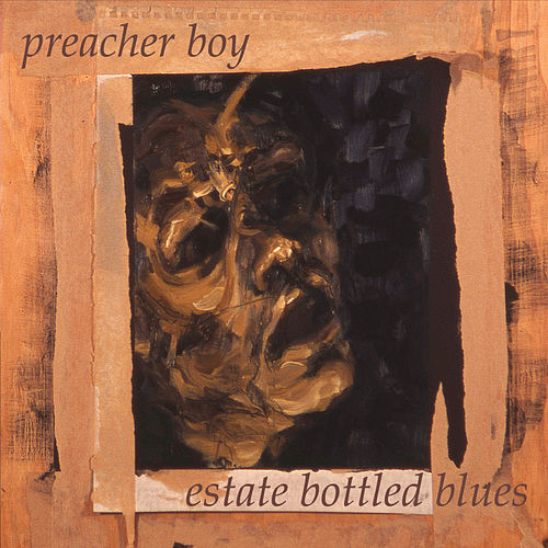 Estate Bottled Blues by Preacher Boy