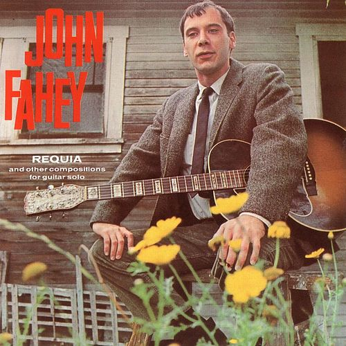 Requia And Other Compositions by John Fahey
