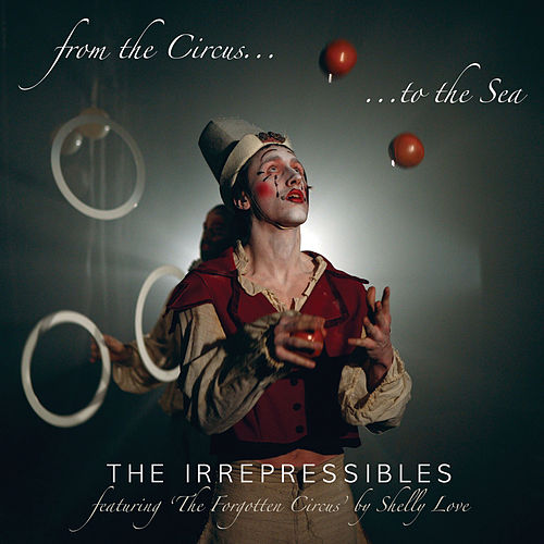From the Circus to the Sea by The Irrepressibles