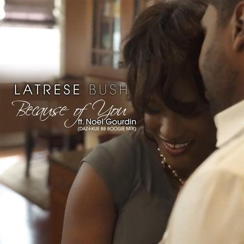 Because of You (Daz-I-Kue BB Boogie Mix) [feat. Noel Gourdin] de Latrese Bush