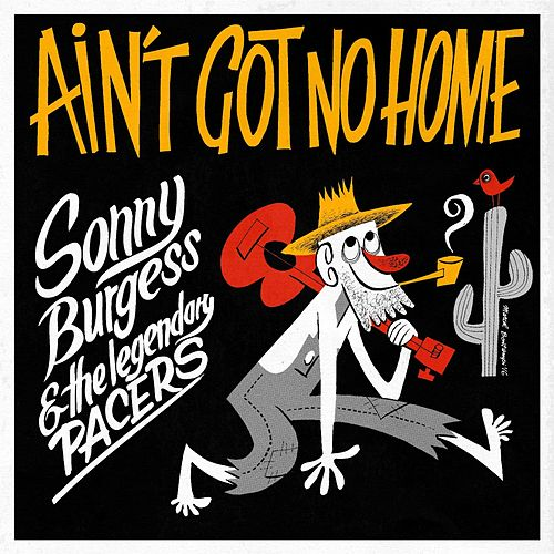 Ain't Got No Home by Sonny Burgess