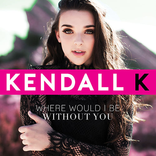 Where Would I Be Without You by Kendall K