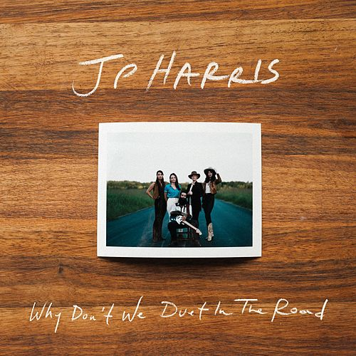 Why Don't We Duet in the Road by JP Harris