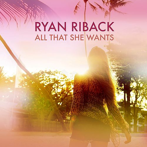 All That She Wants by Ryan Riback