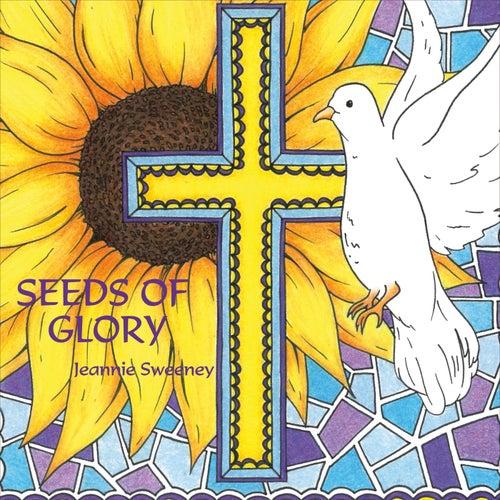Seeds of Glory by Jeannie Sweeney