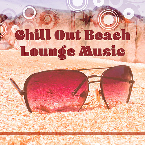 Chill Out Beach Lounge Music – Rest on the Beach, Calming Waves, Relaxing Vibes, Summer Time von Chillout Lounge Relax