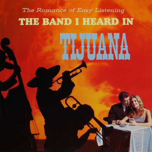 The Romance of Easy Listening with the Band I Heard in Tijuana (Remastered from the Original Master Tapes) by Los Norte Americanos