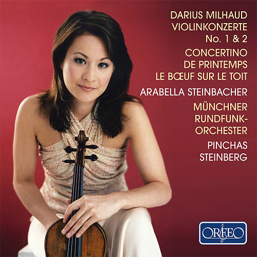 Milhaud: Works for Violin by Arabella Steinbacher