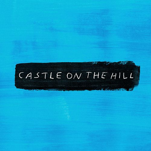 Castle on the Hill by Ed Sheeran