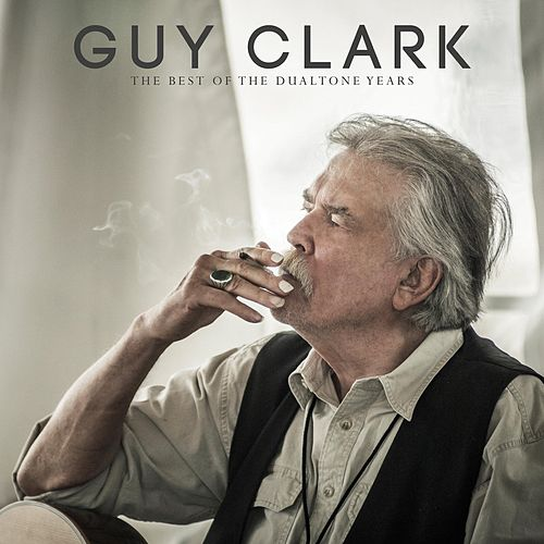 Guy Clark: The Best of the Dualtone Years by Guy Clark
