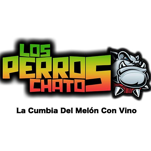 La Cumbia del Melon Con Vino by Los Perros Chatos