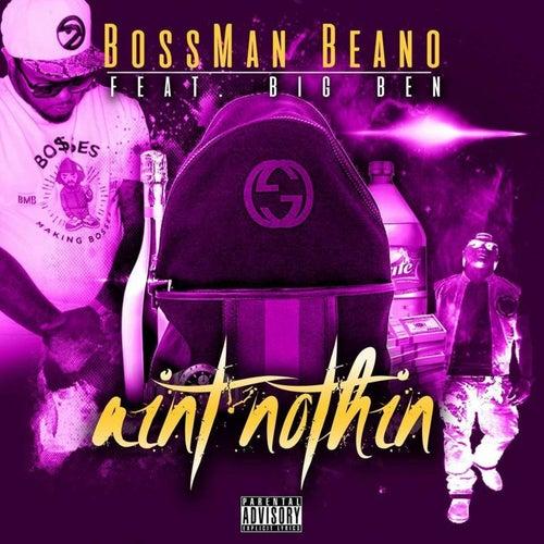 Ain't Nuthin by Bossman Beano