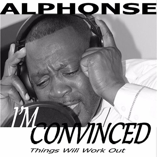 I'm Convinced - Things Will Work Out by Alphonse Prather