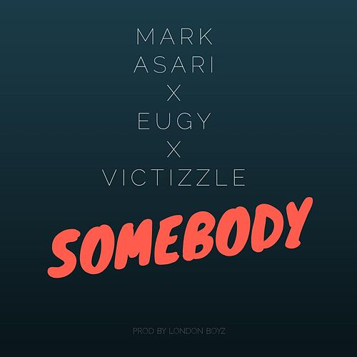 Somebody (feat. Eugy & Victizzle) by Mark Asari