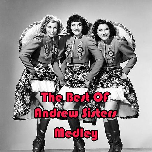 The Best of Andrew Sisters Medley: Rum and Coca-Cola / In the Mood / Sing Sing Sing / Don't Fence Me In / I Can Dream, Can't I? / Shoo-Shoo-Baby / Don't Sit Under the Apple Tree (With Anyone Else but Me) / Have I Told You Lately That I Love You / Bei Mir by The Andrews Sisters