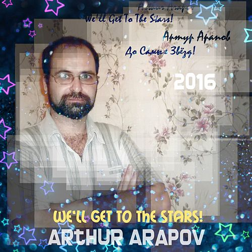 We'll Get to the Stars by Arthur Arapov