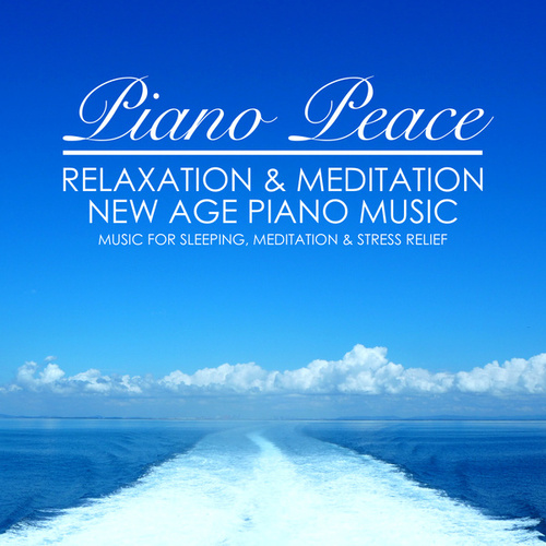 Relaxation & Meditation New Age Piano Music by Piano Peace