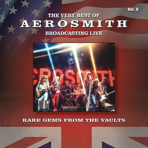 The Very Best of Aerosmith Broadcasting Live, Rare Gems from the Vaults, Vol. 2 by Aerosmith