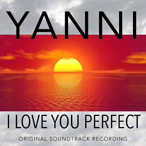 I Love You Perfect (Original Soundtrack Recording) by Yanni