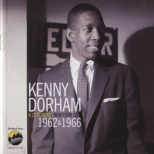 K.D. Is Here / New York City 1962 & 1966 by Kenny Dorham