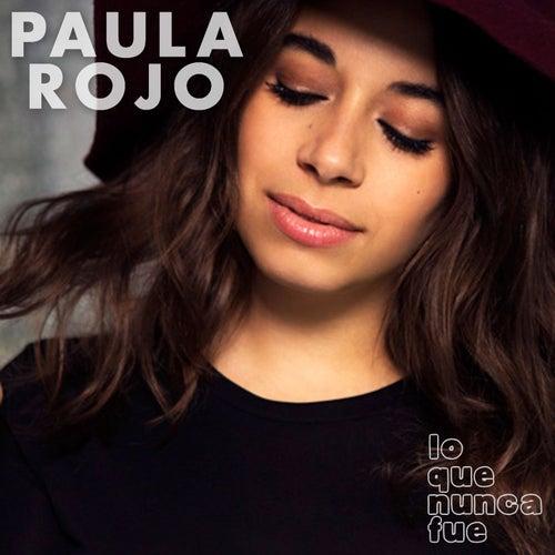 Lo Que Nunca Fue de Paula Rojo