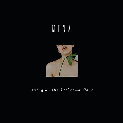 Crying On The Bathroom Floor by MUNA