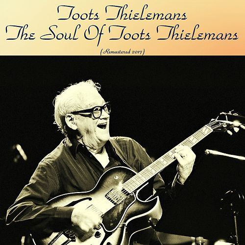 The Soul of Toots Thielemans (Remastered 2017) von Toots Thielemans