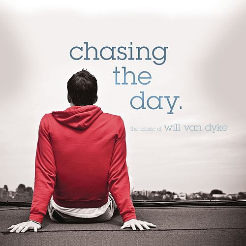 Chasing The Day - The Music of Will Van Dyke von Will Van Dyke