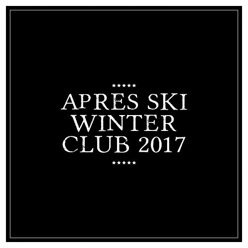 Après Ski Winter Club 2017 de Various Artists