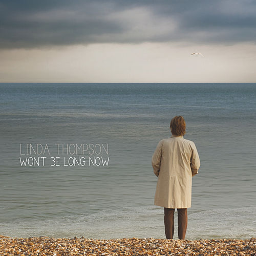 Won't Be Long Now von Linda Thompson