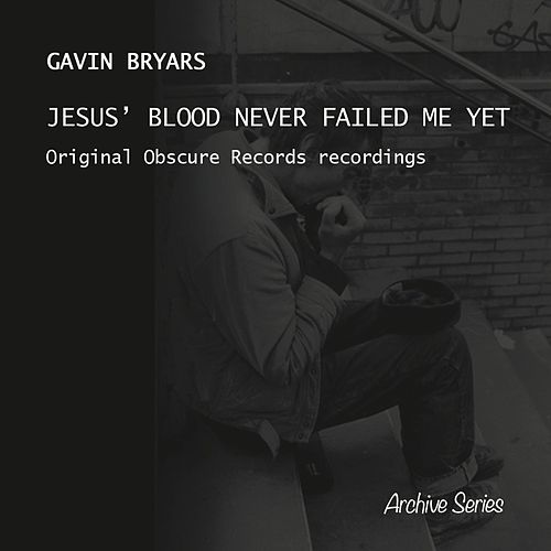 Bryars: Jesus' Blood Never Failed Me Yet by Gavin Bryars