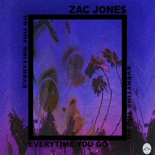 Everytime You Go by Zac Jone$