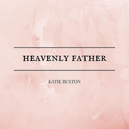 Heavenly Father by Katie Buxton